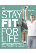 Купити - Книжки - Stay Fit For Life. Move It or Lose It: More than 60 Smart Exercises to Future-Proof your Body