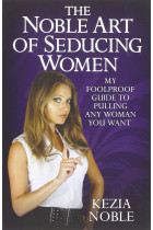 Купити - Книжки - The Noble Art of Seducing Women - My Foolproof Guide to Pulling Any Woman You Want