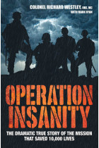 Купить - Книги - Operation Insanity - The Dramatic True Story Of The Mission That Saved Ten Thousand Lives