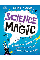 Купити - Книжки - Science is Magic. Amaze your Friends with Spectacular Science Experiments
