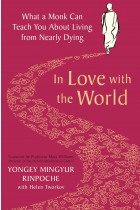 Купити - Книжки - In Love with the World: What a Monk Can Teach You About Living from Nearly Dying
