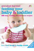 Feeding Your Baby and Toddler. 200 Easy, Healthy, and Nutritious Recipes