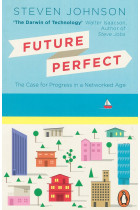 Купить - Книги - Future Perfect. The Case For Progress In A Networked Age
