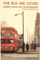 Купити - Книжки - The Bus We Loved. London's Affair With The Routemaster