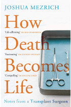 Купити - Книжки - How Death Becomes Life. Notes from a Transplant Surgeon