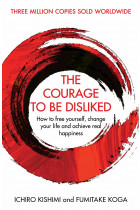 Купити - Книжки - The Courage To Be Disliked: How to free yourself, change your life and achieve real happiness
