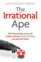 Купити - Книжки - The Irrational Ape: Why Flawed Logic Puts us all at Risk and How Critical Thinking Can Save the World