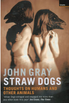 Straw Dogs. Thoughts On Humans And Other Animals