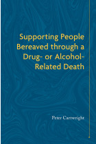Купити - Книжки - Supporting People Bereaved through a Drug or Alcohol Related Death