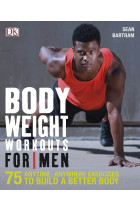 Купити - Книжки - Bodyweight Workouts For Men. 75 Anytime, Anywhere Exercises to Build a Better Body