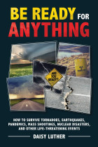 Купити - Книжки - Be Ready for Anything : How to Survive Tornadoes, Earthquakes, Pandemics, Mass Shootings, Nuclear Disasters, and Other Life-Threatening Events