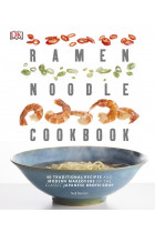 Купить - Книги - Ramen Noodle Cookbook. 40 Traditional Recipes and Modern Makeovers of the Classic Japanese Broth Soup