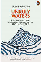 Купити - Книжки - Unruly Waters. How Mountain Rivers and Monsoons Have Shaped South Asia's History