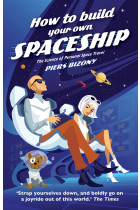 Купити - Книжки - How to Build Your Own Spaceship: The Science of Personal Space Travel
