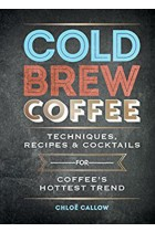 Купить - Книги - Cold Brew Coffee: Techniques, Recipes & Cocktails for Coffee's Hottest Trend