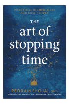 Купить - Книги - The Art of Stopping Time: Practical Mindfulness for Busy People