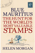 Купити - Книжки - Blue Mauritius. The Hunt for the World's Most Valuable Stamps