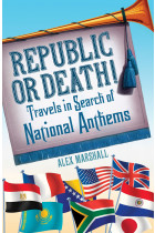 Republic or Death! Travels in Search of National Anthems