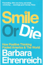 Купити - Книжки - Smile or Die: How Positive Thinking Fooled America and the World