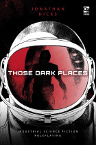 Купити - Книжки - Those Dark Places. Industrial Science Fiction Roleplaying