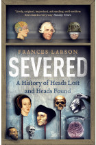 Купить - Книги - Severed. A History of Heads Lost and Heads Found