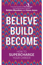 Купить - Книги - Believe. Build. Become.: How to Supercharge Your Career