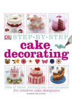 Купити - Книжки - Step-by-Step Cake Decorating. 100s of Ideas, Techniques, and Projects for Creative Cake Designers