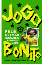 Купить - Книги - Jogo Bonito. Pele, Neymar and Brazil's Beautiful Game