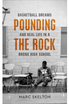 Купити - Книжки - Pounding the Rock. Basketball Dreams and Real Life in a Bronx High School