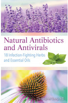 Купити - Книжки - Natural Antibiotics and Antivirals: 18 Infection-Fighting Herbs and Essential Oils