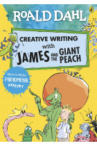 Roald Dahl's Creative Writing with James and the Giant Peach: How to Write Phenomenal Poetry