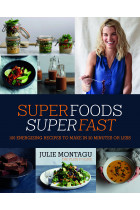 Купить - Книги - Superfoods Superfast: 100 energizing recipes to make in 20 minutes or less