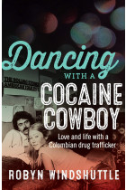 Купити - Книжки - Dancing With a Cocaine Cowboy. Love and Life with a Colombian Drug Trafficker