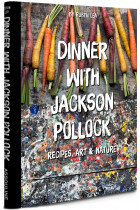 Купить - Книги - Dinner with Jackson Pollock. Recipes, Art & Nature