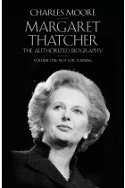 Купить - Книги - Margaret Thatcher. The Authorized Biography, Volume One: Not For Turning