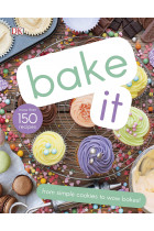 Купити - Книжки - Bake It. More Than 150 Recipes for Kids from Simple Cookies to Creative Cakes!