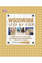 Купити - Книжки - Woodwork Step by Step. More than 100 Tools and Techniques with Inspirational Projects to Make