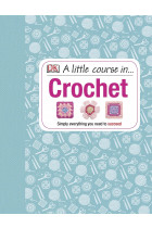 Купити - Книжки - A Little Course in Crochet. Simply everything you need to succeed