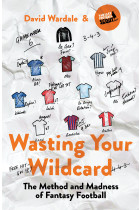 Купити - Книжки - Wasting Your Wildcard. The Method and Madness of Fantasy Football