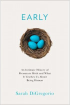 Купити - Книжки - Early. An Intimate History of Premature Birth and What it Teaches Us About Being Human