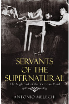 Купити - Книжки - Servants of the Supernatural. The Night Side of the Victorian Mind