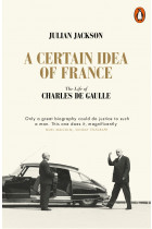 Купить - Книги - A Certain Idea of France. A Life of Charles de Gaulle