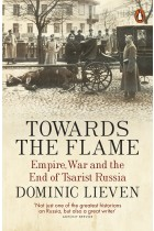 Купить - Книги - Towards the Flame: Empire, War and the End of Tsarist Russia