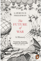 The Future of War. A History
