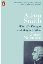 Купить - Книги - Adam Smith. What He Thought, and Why it Matters