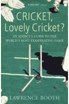 Купить - Книги - Cricket, Lovely Cricket? An Addict's Guide to the World's Most Exasperating Game