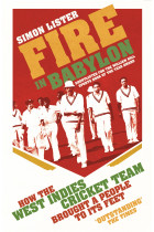 Купить - Книги - Fire in Babylon. How the West Indies Cricket Team Brought a People to its Feet