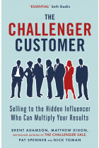 Купити - Книжки - The Challenger Customer. Selling to the Hidden Influencer Who Can Multiply Your Results