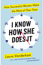 Купити - Книжки - I Know How She Does It: How Successful Women Make The Most Of Their Time