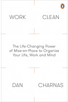 Купити - Книжки - Work Clean: The Life-Changing Power of Mise-en-Place to Organize Your Life, Work and Mind